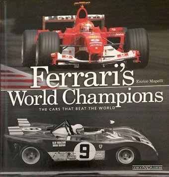 Enrico Mapelli, Ferrari's World Champions, The cars thar beat the world, Giorgio Nada Editore, Milano,…