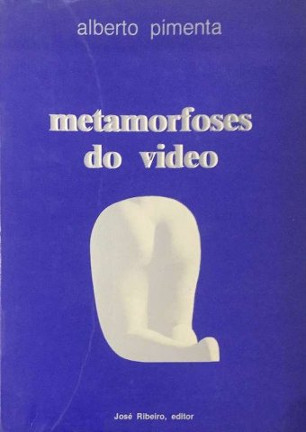Alberto Pimenta, Metamorfoses do video, José Ribeiro editor, 1986