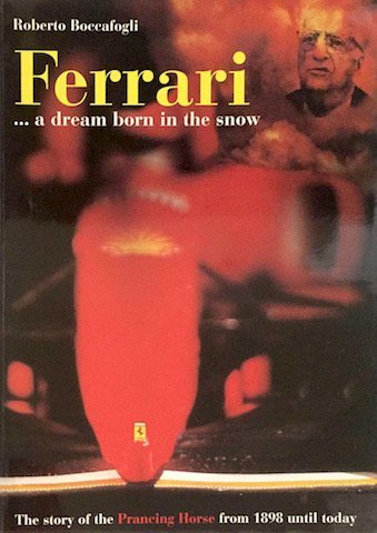 Roberto Boccafogli, Ferrari, a dream born in the snow, The story of Ferrari from 1898 to the present…