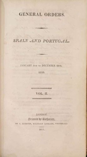 Field Marshall Arthur Wellesley, Duke of Wellington, General Orders, Spain and Portugal, January 2nd to December 29th, 1810, Printed by authority, T. Egerton, Military Library, Whitehall, London, 1811, Vol. 2